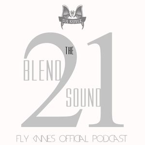 FlyKnives - Blend the Sound (Podcast Show 0021)