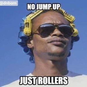 No Jump up just Rollers