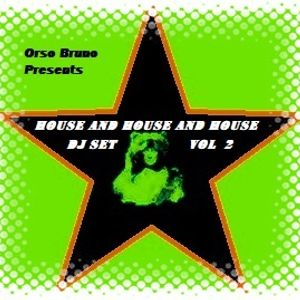 HOUSE and HOUSE and HOUSE DJ Set  Vol 2 - Music Selected and Mixed by Orso B