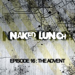 Naked Lunch PODCAST #016 - THE ADVENT