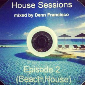 Denn Francisco presents House Sessions - Episode 2 (Beach House)