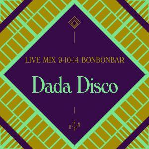 LIVE MIX 09-10-14 BONBONBAR Dada Disco