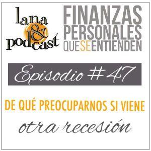 De qué preocuparnos si viene otra recesión. Podcast #47