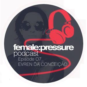 female:pressure podcast Episode 07: Evren da Conceição