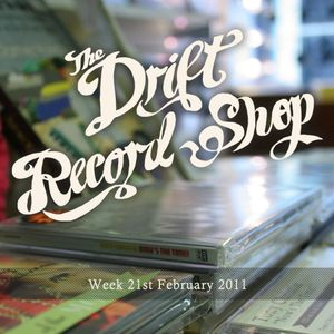 The Drift Record Shop Radio Hour: 21st February 2011