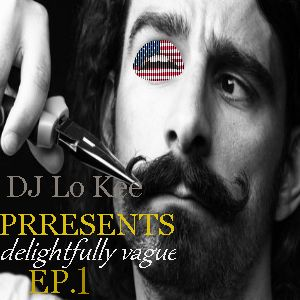 DJ Lo Kee PRESENTS - Delightfully Vague