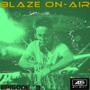 BLAZE ON-AIR (EPISODE 9)