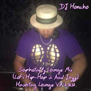 DJ Honcho - Sophistafly Lounge Mix (LoFi Hip-Hop & Acid Jazz @ Hashtag Lounge) 8.31.18