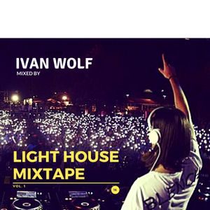 IVAN WOLF - LIGHT HOUSE MIXTAPE vol.1