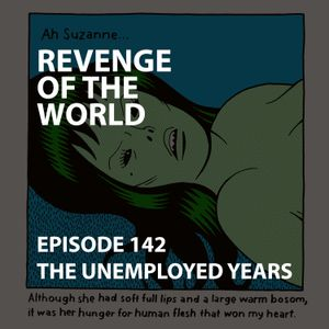 EPISODE 142 - THE UNEMPLOYED YEARS