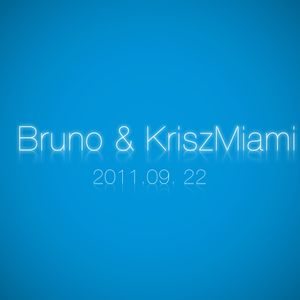 Bruno & KriszMiami - 2011. 09. 22