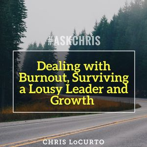 180: Ask Chris: Dealing With Burnout, Surviving A Lousy Leader And Growth