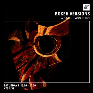 Bokeh Versions w/ Jay Glass Dubs - 16th July 2016