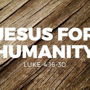Jesus for Humanity [Luke 4:16-30]