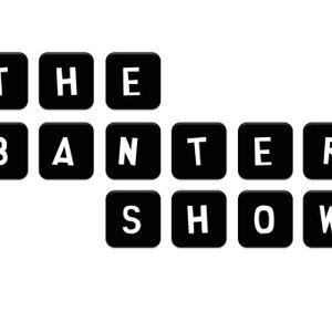 The Banter Show 09/09/12