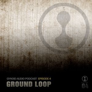 Gynoid Podcast 004: Ground Loop