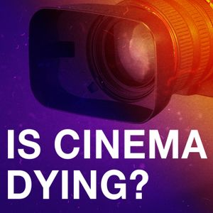 Is Cinema Dying?