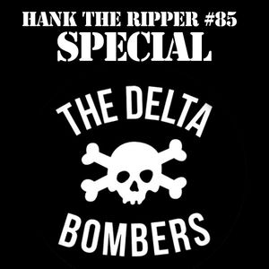 SPECIAL DELTA BOMBERS - HANK THE RIPPER #85