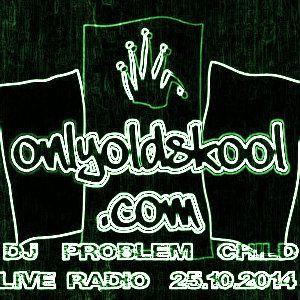 DJ Problem Child Live On Only Old Skool Radio 25.10.2014