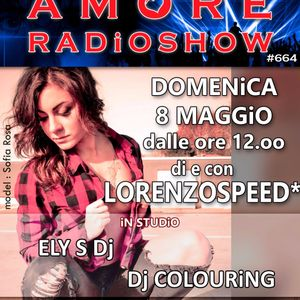 LORENZOSPEED presents AMORE Radio Show 664 Domenica 8 Maggio 2016 with ELY S and DJ COLOURiNG total