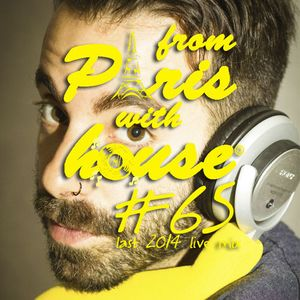 From Paris With House EP65 - Last 2014 Live Soulful Mix!