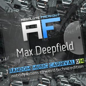 Max Deepfield - Absolute Freakout: Random Music Carnival 14 - Nobody Listens To Weird Techno Edition
