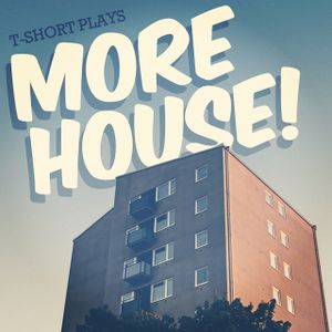 T-Short Plays More House!