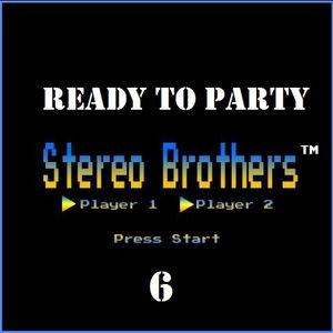 READY TO PARTY VOLUME 6 ( STEREO BROTHERS )