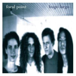 Focal Point : Hugo Largo