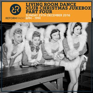 Living Room Dance Club Christmas Jukebox Part Four 25th Dec 2016