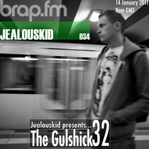 jealouskid presents...The Gulshick 32 (ep.34)