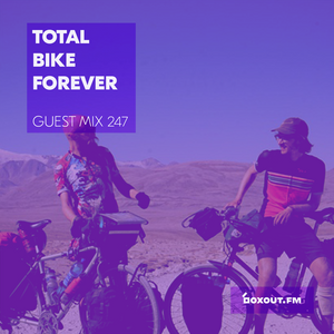 Guest Mix 247 - Total Bike Forever [01-10-2018]