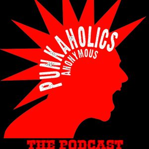 Punkaholics Anonymous Podcast Episode 1