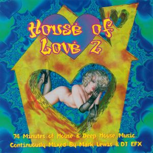 House OF Love 2 - mixed by Mark Lewis & DJ EFX 1995