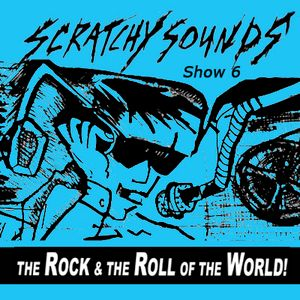 Scratchy Sounds: The Rock and The Roll of The World Mixcloud Show 6