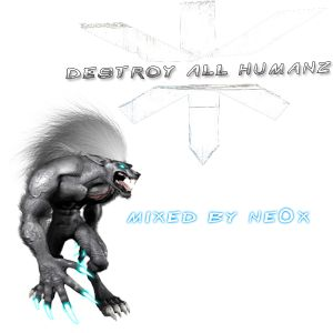 Destroy All HumanZ mixed by ne0x
