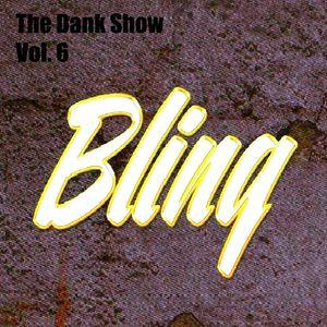 The dank Show vol. 6, BlinG BlinG Se$$ion with DJ Dubkutz, Inkasi, DarkZ & Gucci