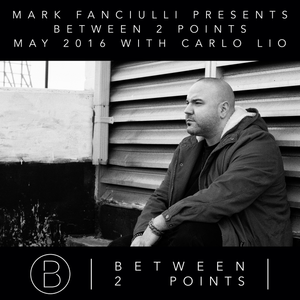 Mark Fanciulli Presents Between 2 Points with Carlo Lio, May 2016