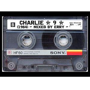 Charlie *9* - Mixed by Erry - Dig. di Gaetano Celestino-Pulizia ed Equalizzazione di Renato de Vita.