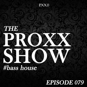 Proxxshow 079 - Bass House