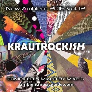Krautrockish - New Ambient 2016 vol. 12 mixed by Mike G