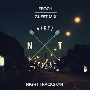 Night Tracks 044: Epoch Guest Mix