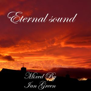 Eternal Sound - Mixed Live by Ian Green
