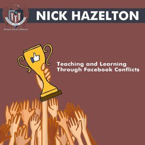 469: Nick Hazelton - Teaching and Learning Through Facebook Conflicts