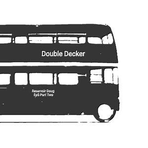 RESERVOIR DOUG Ep5 DOUBLE DECKER ( Pt2)
