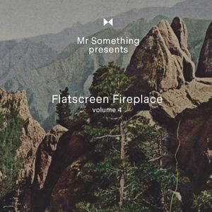 Mister Something presents Flatscreen Fireplace volume 4