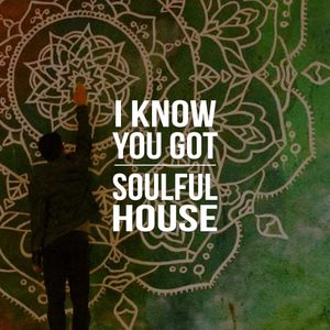 I KNOW YOU GOT SOULFUL HOUSE