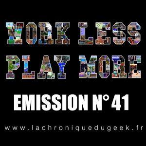 Work Less Play More #41   10.11.17   La Chronique du Geek