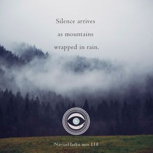 NH118 MIX: silence arrives / as mountains / wrapped in rain
