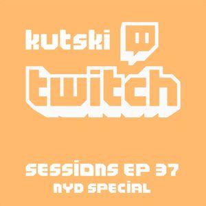 Kutski Twitch Sessions 37 (NYD Special)